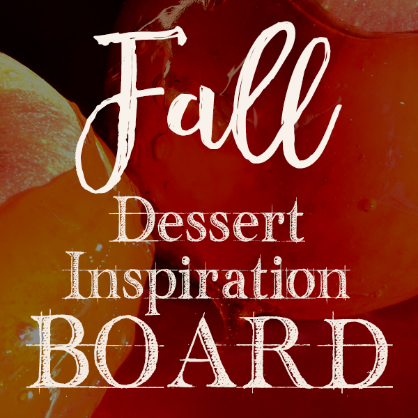 Fall Dessert Inspiration Board