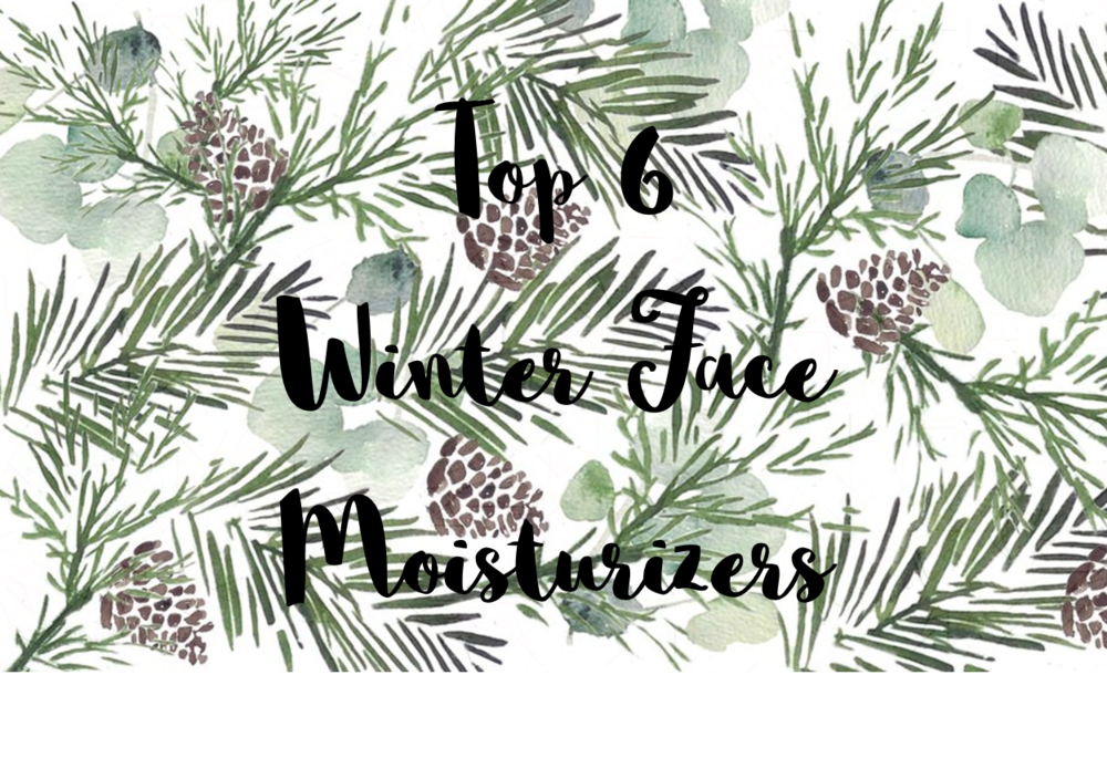 Top 6 Winter Face Moisturizers