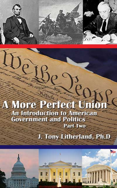 A More Perfect Union: An Introduction to American Government and Politics, Part 2  by J. Tony Litherland