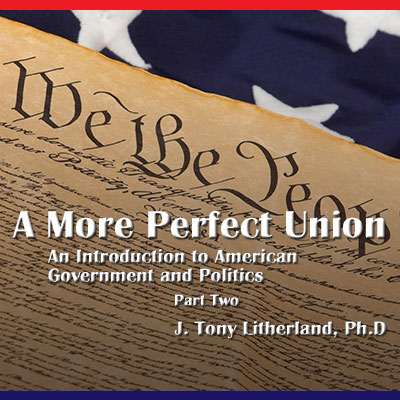 A More Perfect Union: An Introduction to American Government and Politics, Part 2