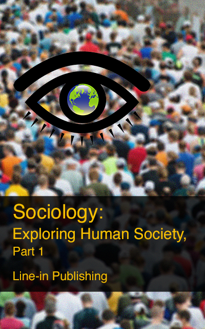 Sociology: Exploring Human Society, Part 1  by Line-in Publishing