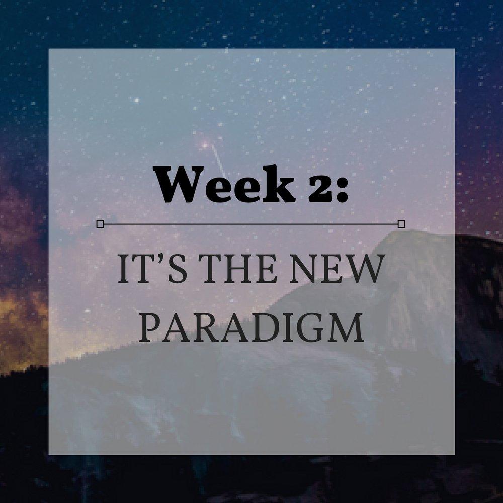 Week 2 It's the New Paradigm