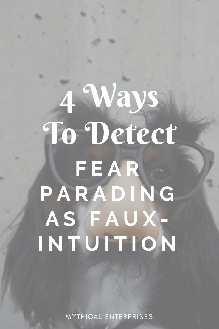Four Ways To Detect Fear Parading As Faux-Intuition.jpg