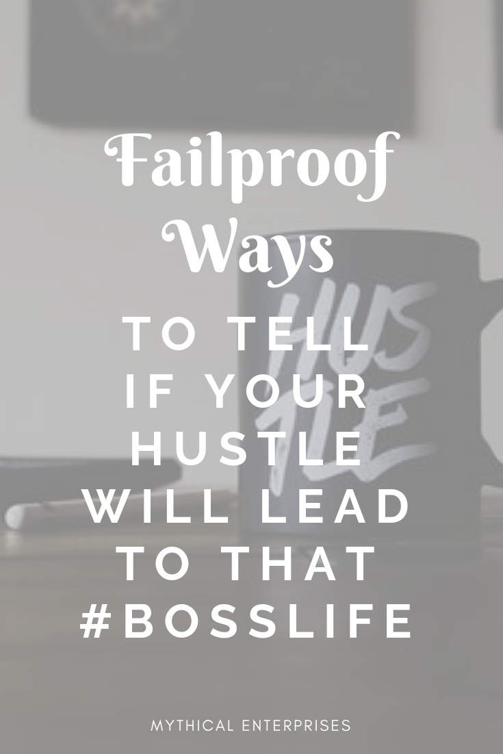 The Failproof Way to Tell if Your Hustle Will Lead to That #BossLife.jpg