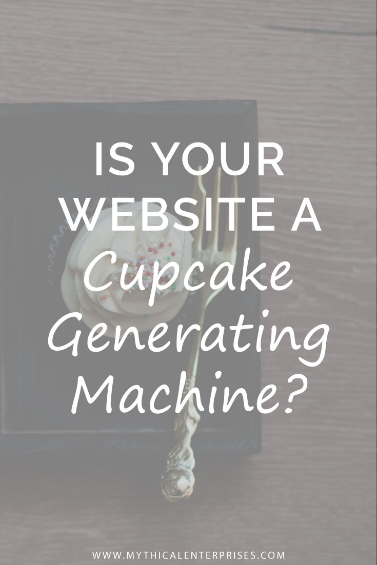 Mythical-Enterprises-Blog,-Is-Your-Website-A-Cupcake-Generating-Machine.jpg