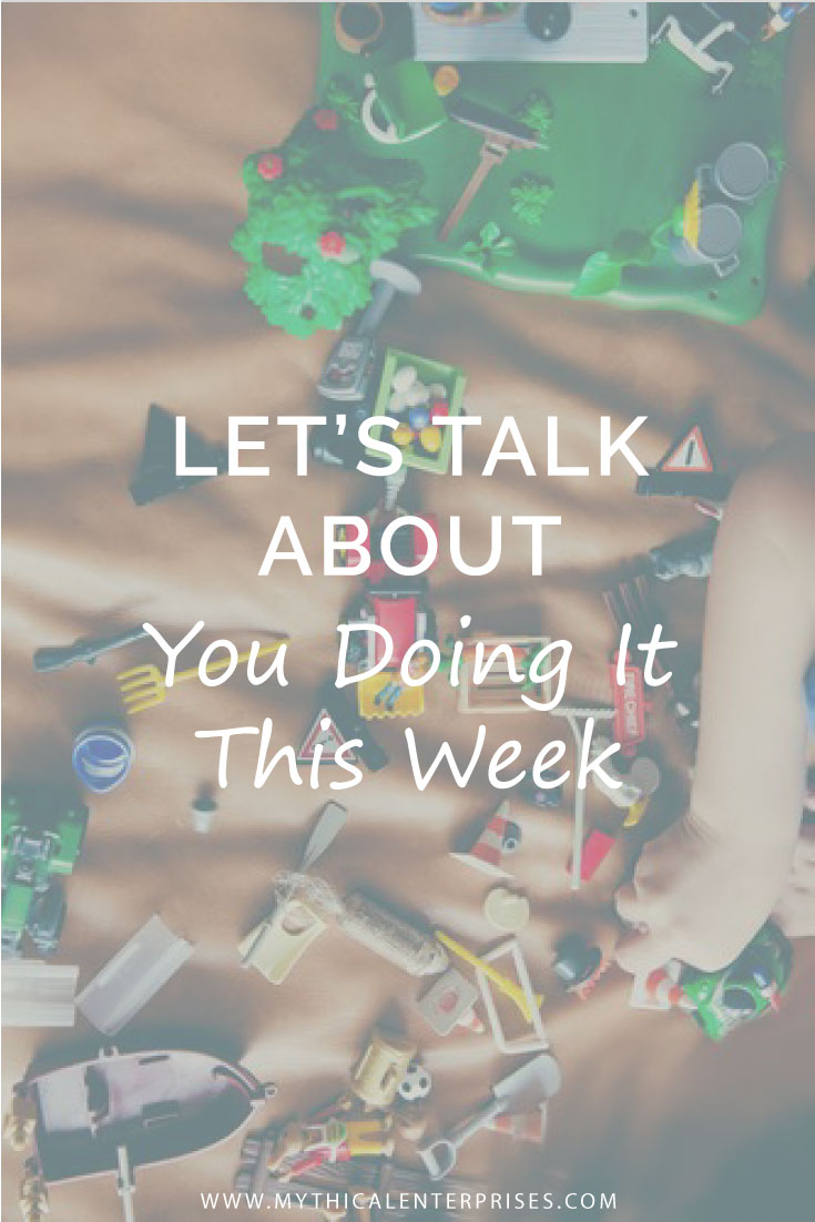 Mythical-Enterprises-Blog,-Let's-Talk-About-You-Doing-It-This-Week.jpg