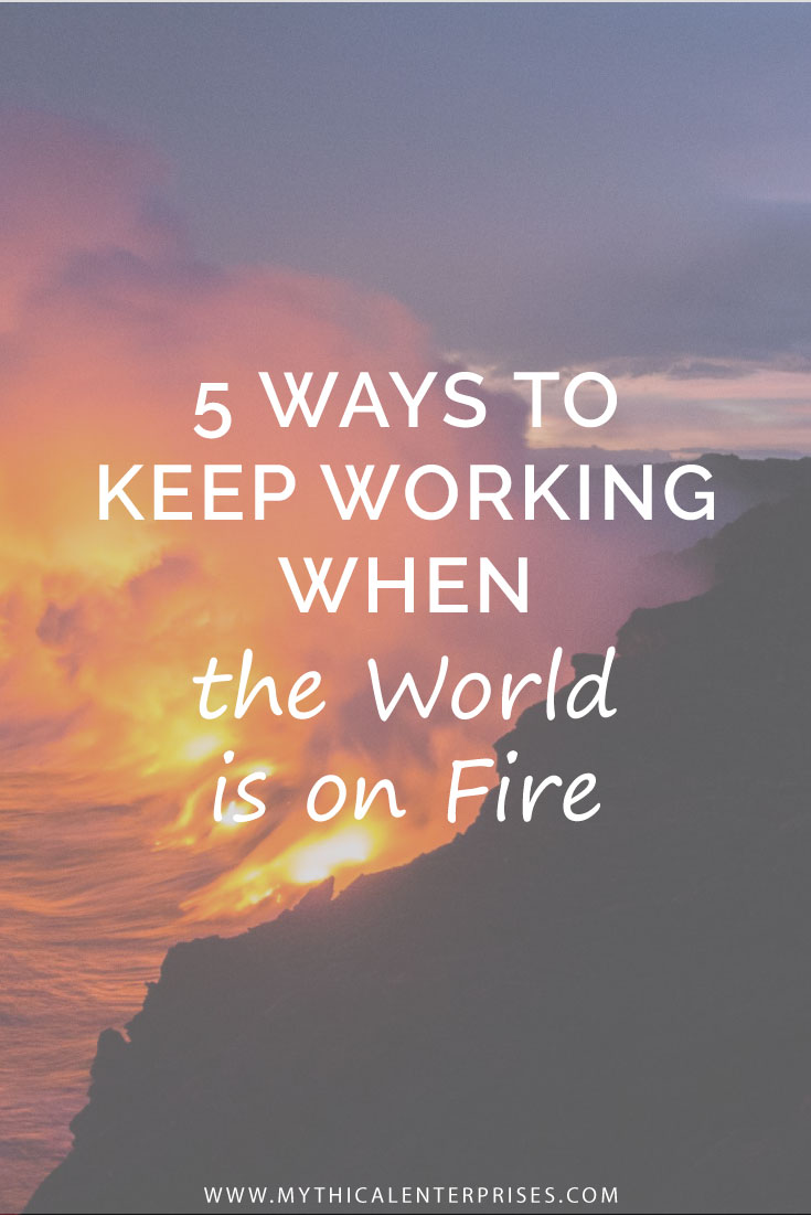Mythical-Enterprises-Blog,-5-Ways-to-Keep-Working-When-the-World-is-on-Fire.jpg
