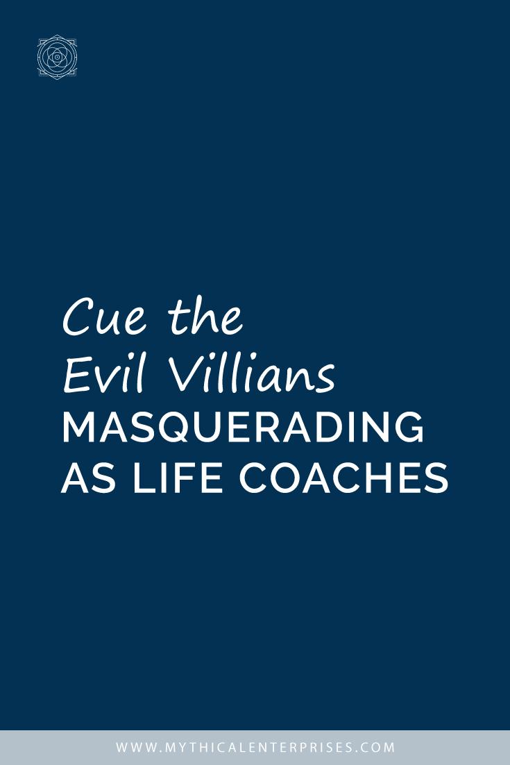 Cue the Evil Villians Masquerading as Life Coaches