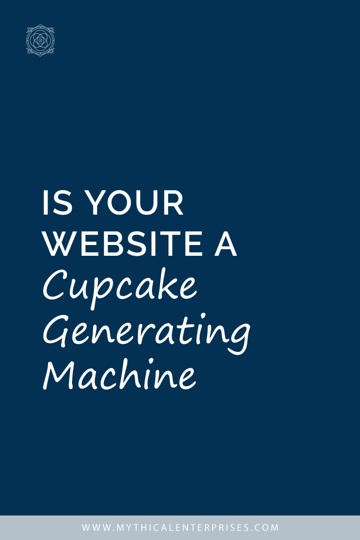 Is Your Website a Cupcake Generating Machine?