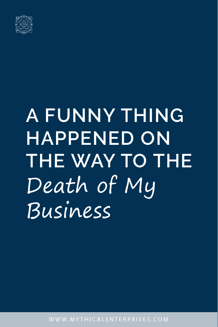 A Funny Thing Happened on the Way to the Death of My Business