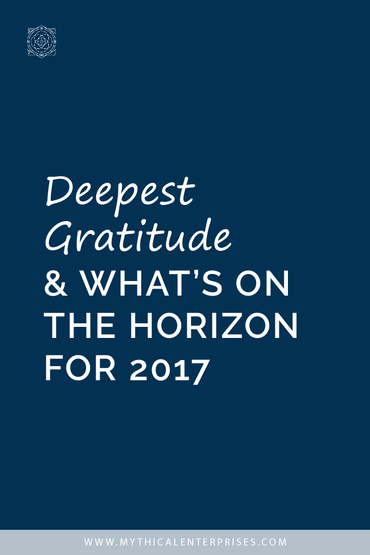 Deepest Gratitude & What's on the Horizon for 2017