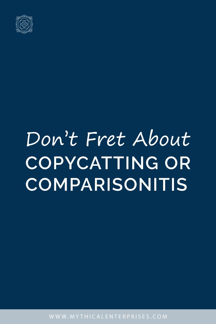 Don't Fret About Copycatting or Comparisonitis