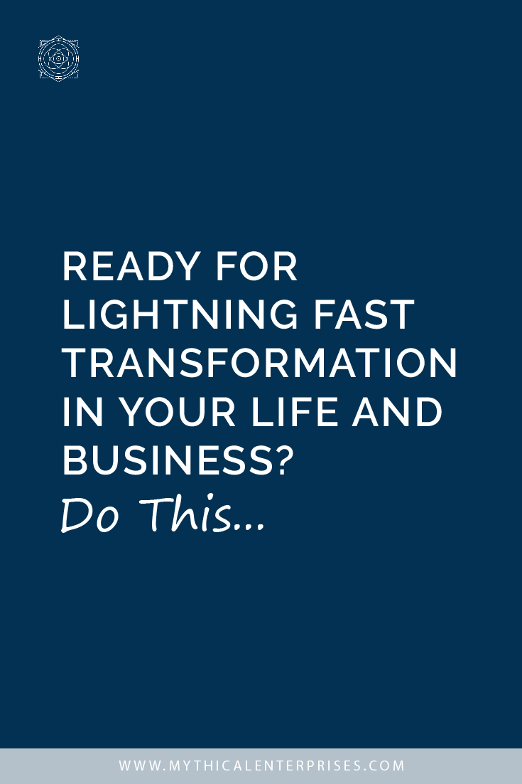 Ready for Lightning Fast Transformation in Your Life and Business? Do This...