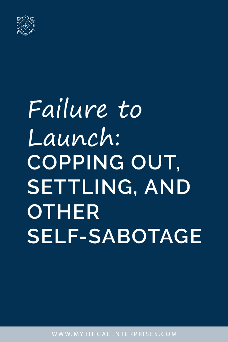 Failure to Launch: Copping Out, Settling, and Other Self-Sabotage