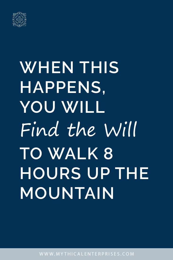 When This Happens, You Will Find the Will to Walk 8 Hours Up the Mountain