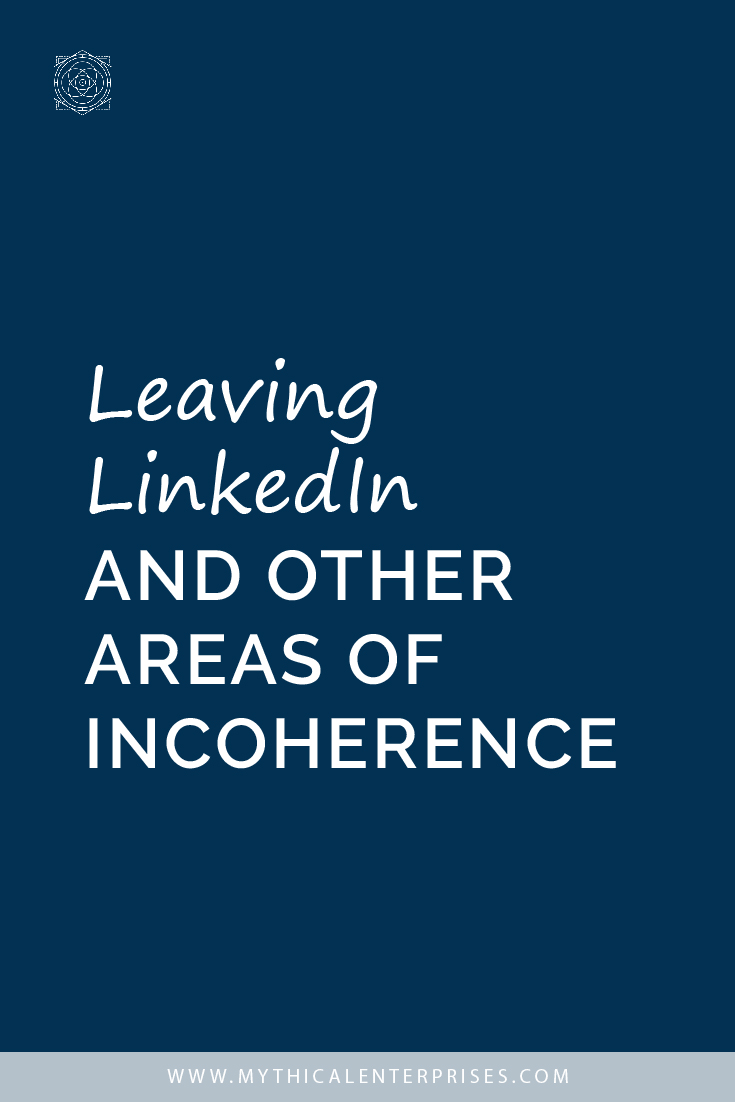 Leaving LinkedIn and Other Areas of Incoherence