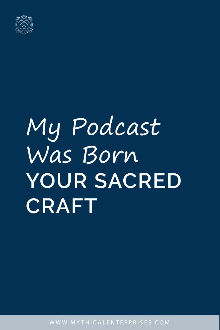 My Podcast was Born Your Sacred Craft