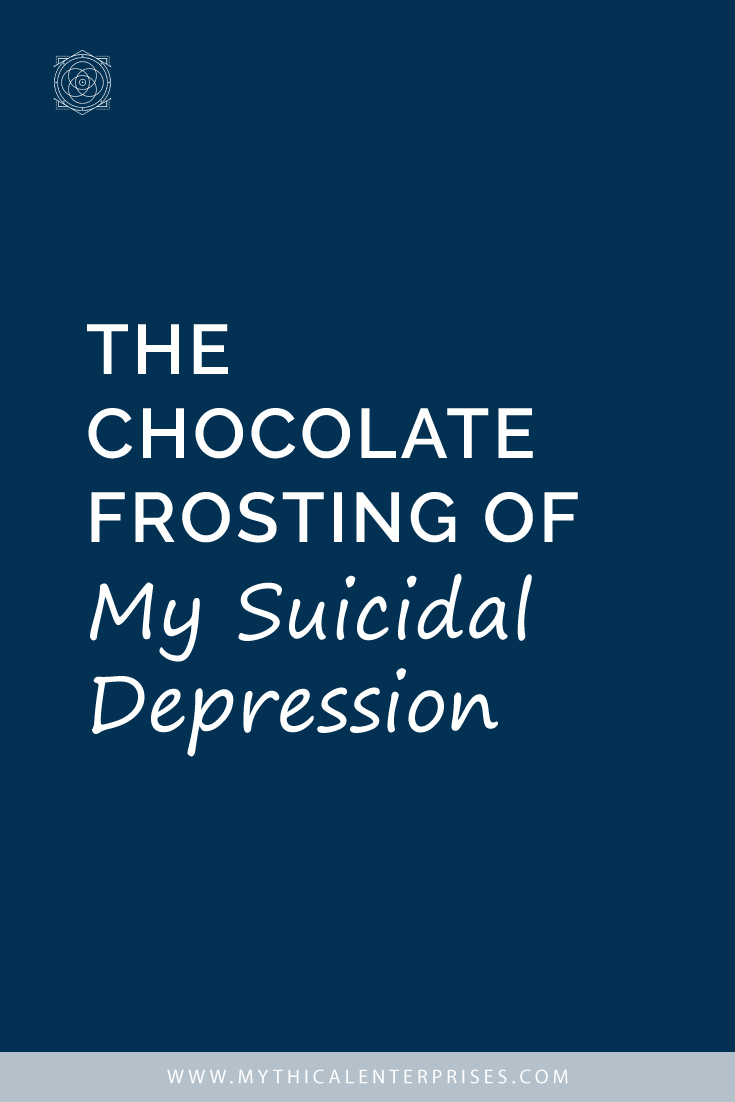 The Chocolate Frosting of My Suicidal Depression