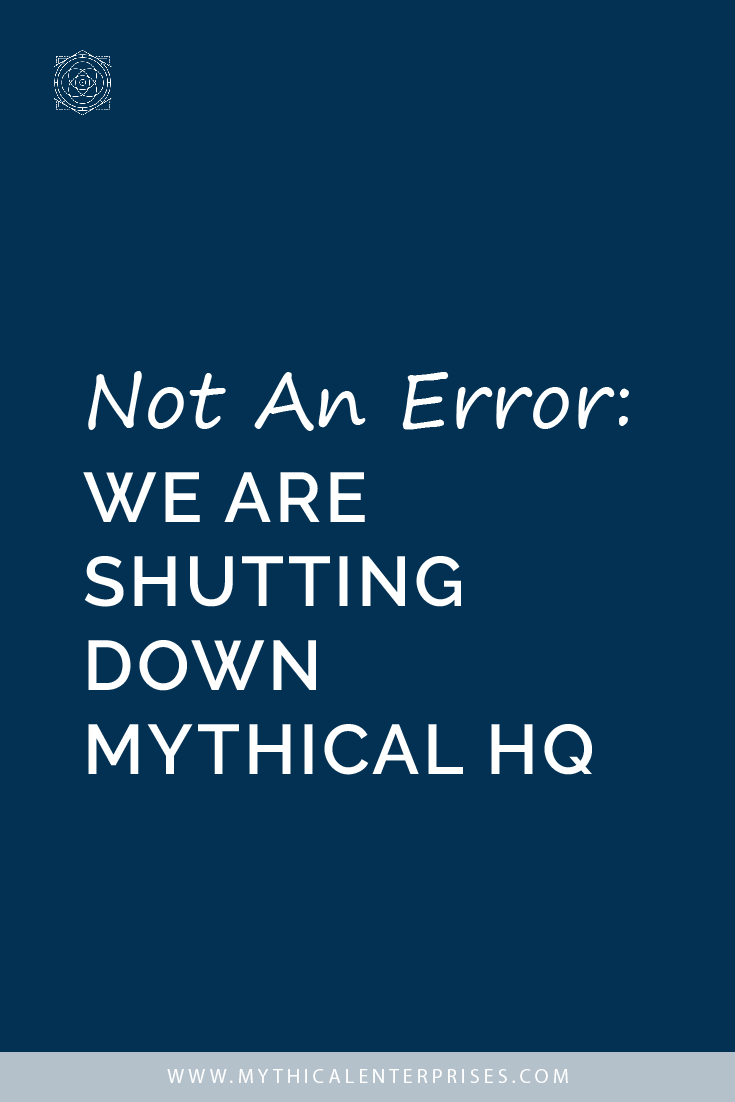 Not an Error: We Are Shutting Down Mythical HQ