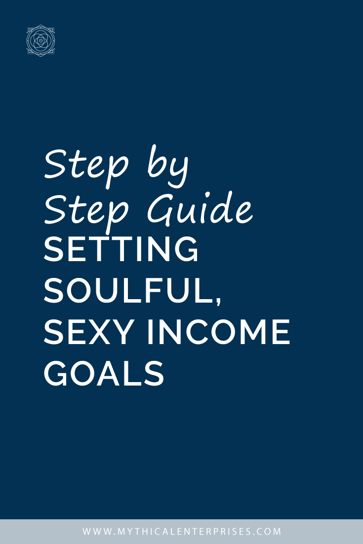 Step by Step Guide Setting Soulful, Sexy Income Goals