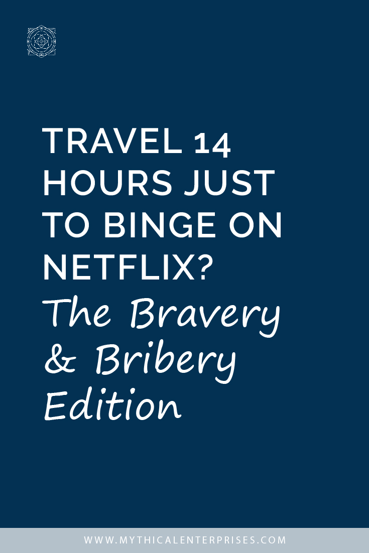 Travel 14 Hours Just to Binge on Netflix? The Bravery & Bribery Edition