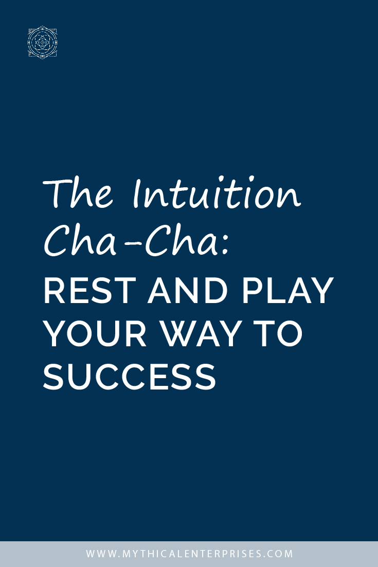 The Intuition Cha-Cha: Rest and Play Your Way to Success