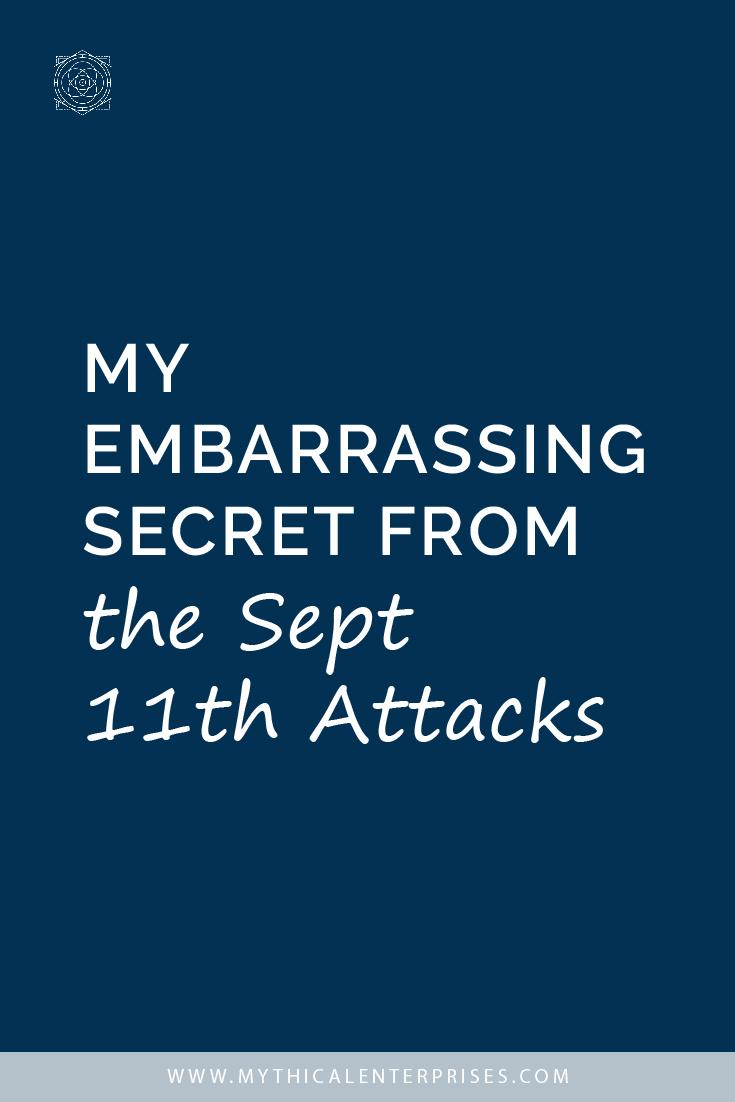 My Embarrassing Secret from the Sept 11th Attacks