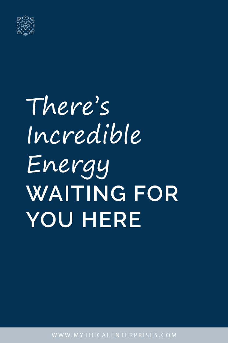 There's Incredible Energy Waiting for You Here