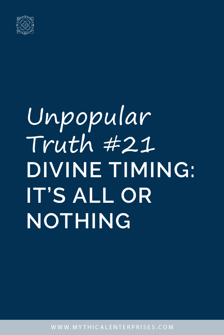 Unpopular Truth #21 Divine Timing: It's All or Nothing