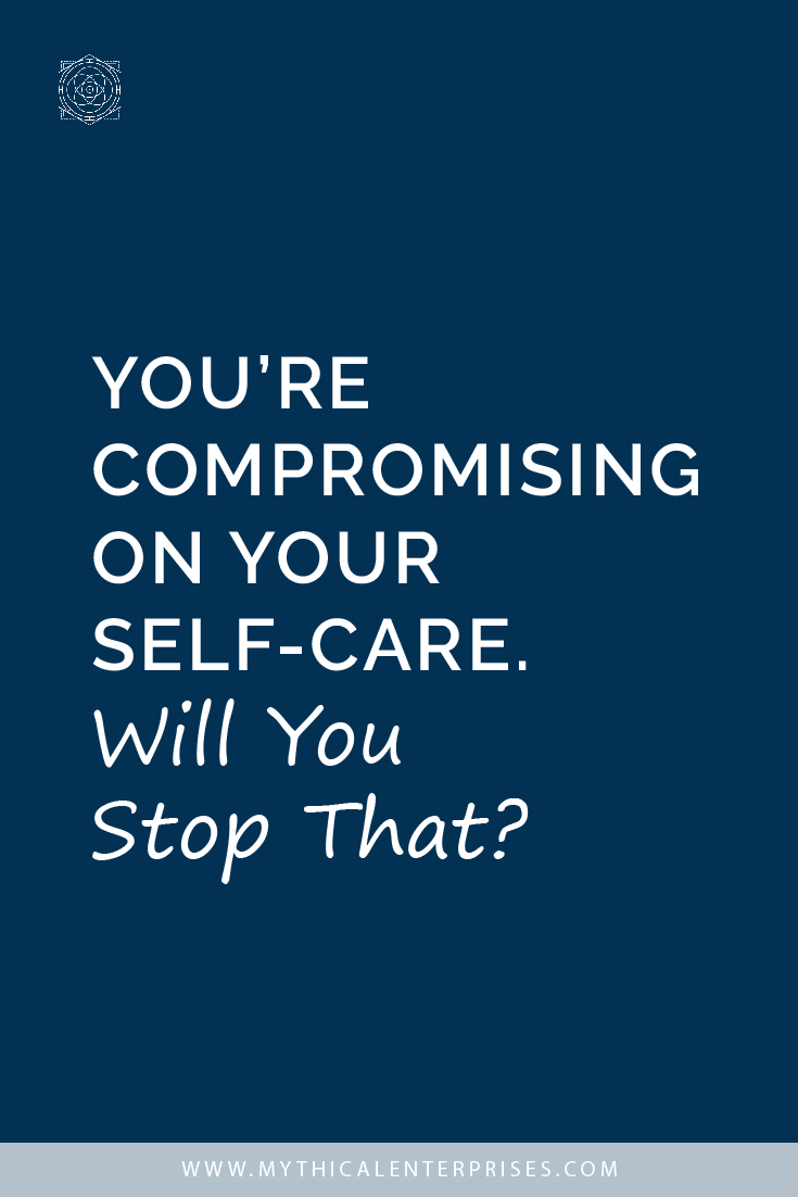 You're Compromising on Your Self-Care. Will You Stop That?