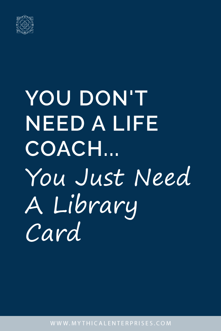 You Don't Need a Life Coach... You Just Need a Library Card