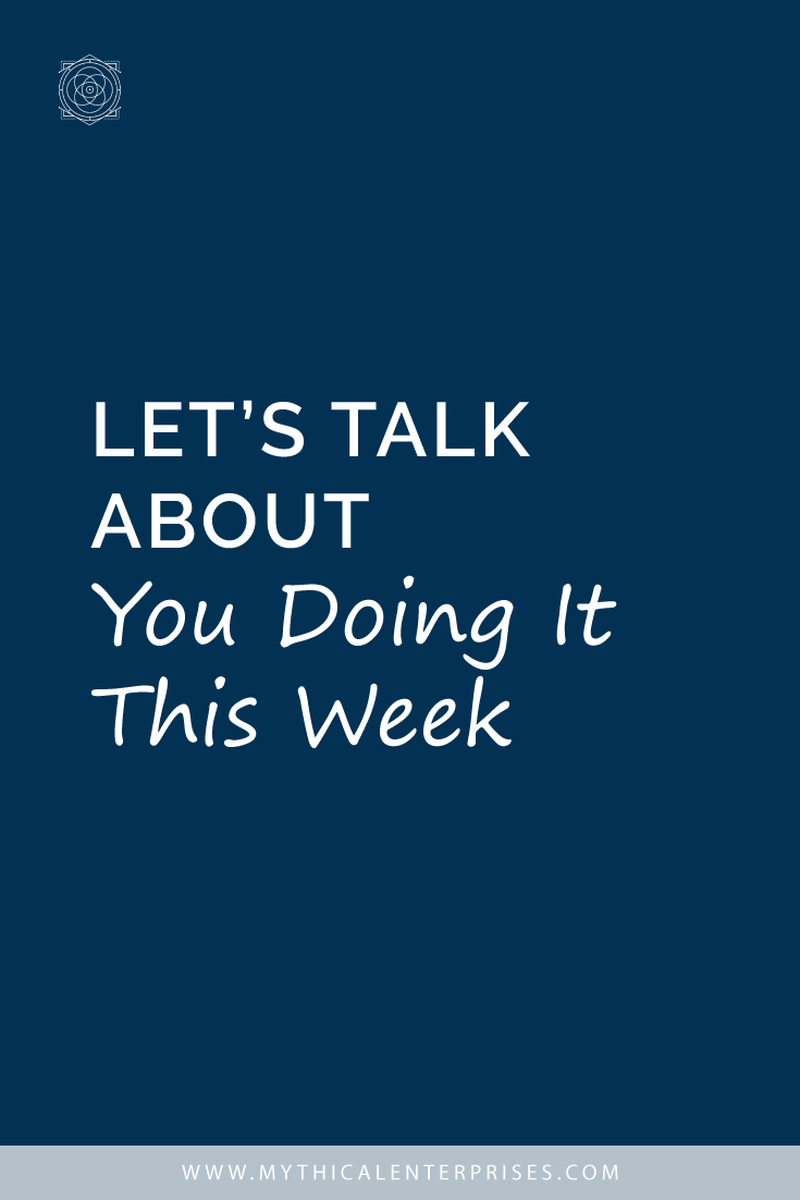 Let's Talk About You Doing It This Week