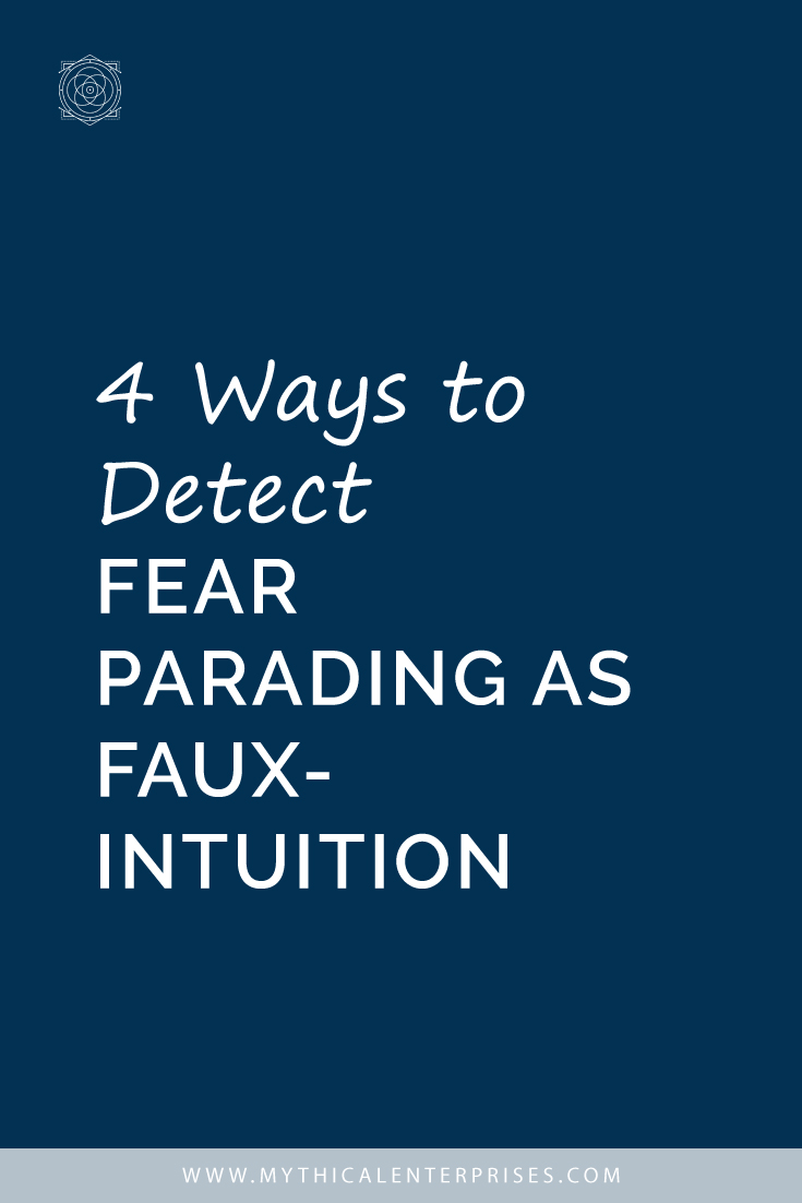 4 Ways to Detect Fear Parading as Faux-Intuition