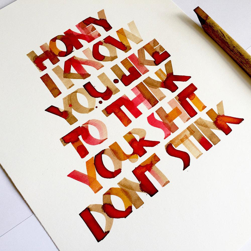 "Post number #12:  ""Honey, I know you like to think your shit don't stink"" is about my non-romantic approach to the commercialised St. Valentines Day. Neuland calligraphy using a bamboo pen, walnut ink and liquid watercolours."