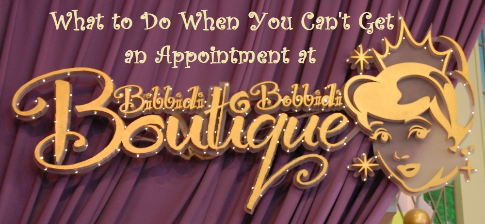 What to do when you can't get an appointment at Bibbidi Bobbidi Boutique - tips for securing a reservation and alternative options.