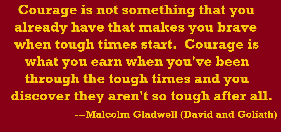 Courage quote by Malcolm Gladwell.
