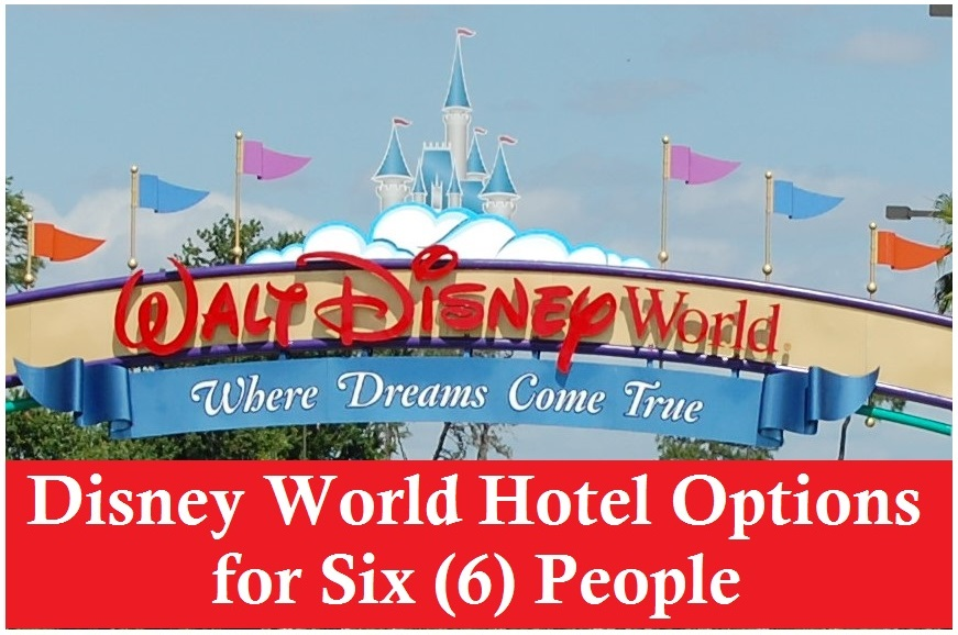 Walt Disney World Resort Hotels that can accommodate six guests in one room or unit.