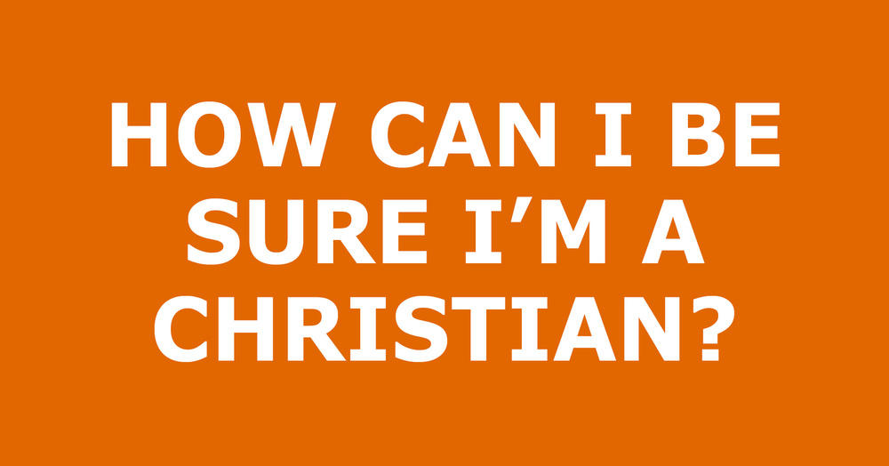 How-Can-I-Be-Sure-I'm-A-Christian.jpg