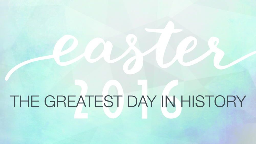 The Greatest Day in History // Easter 2016