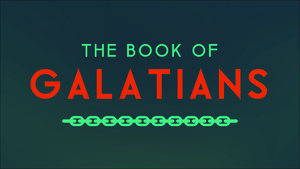 Galatians Series // Apr 3rd - May 1st 2016