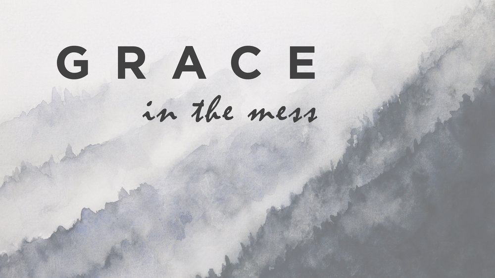 Grace in the Mess // May 13 2018