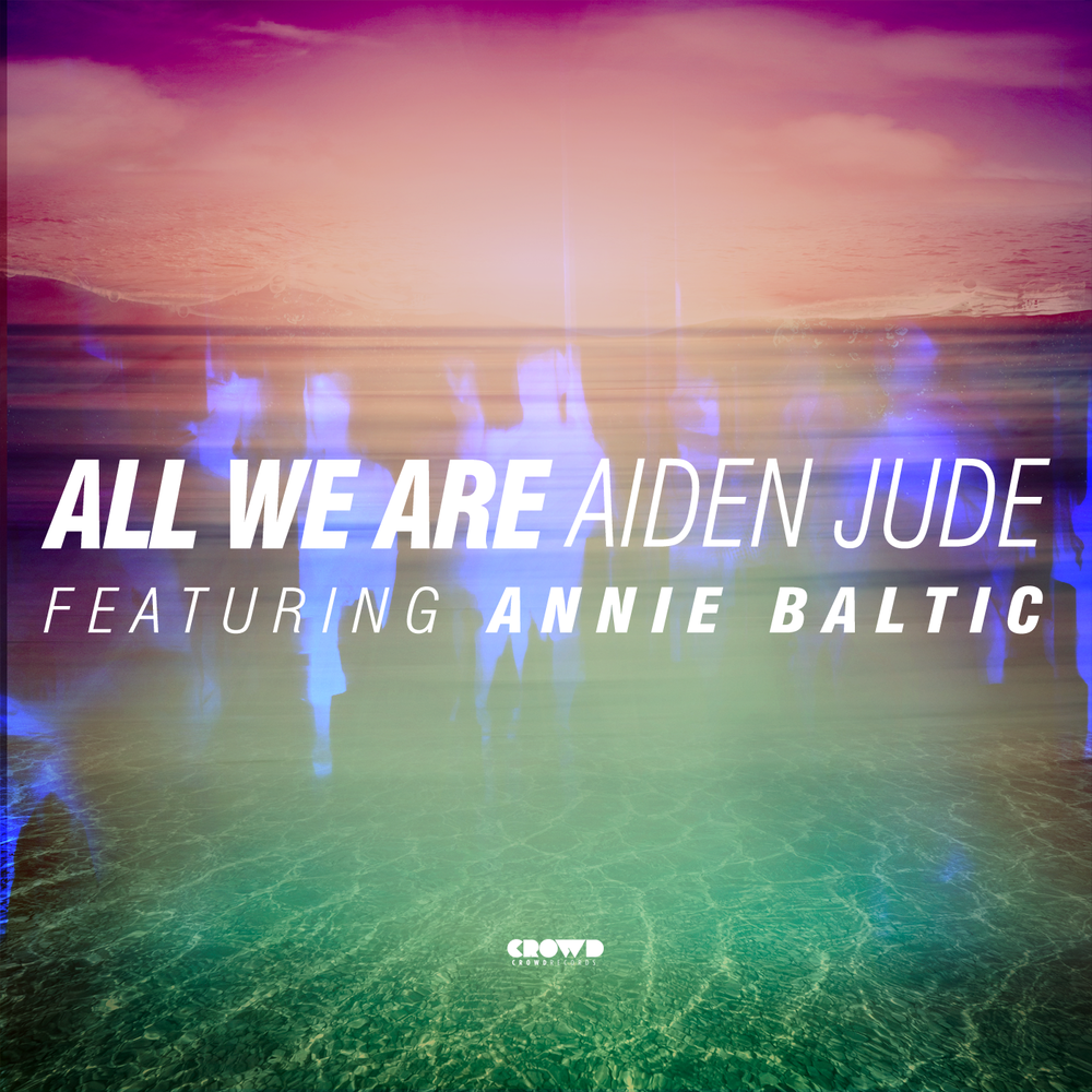 Aiden Jude All We Are featuring Annie Baltic BEATPORT | ITUNES