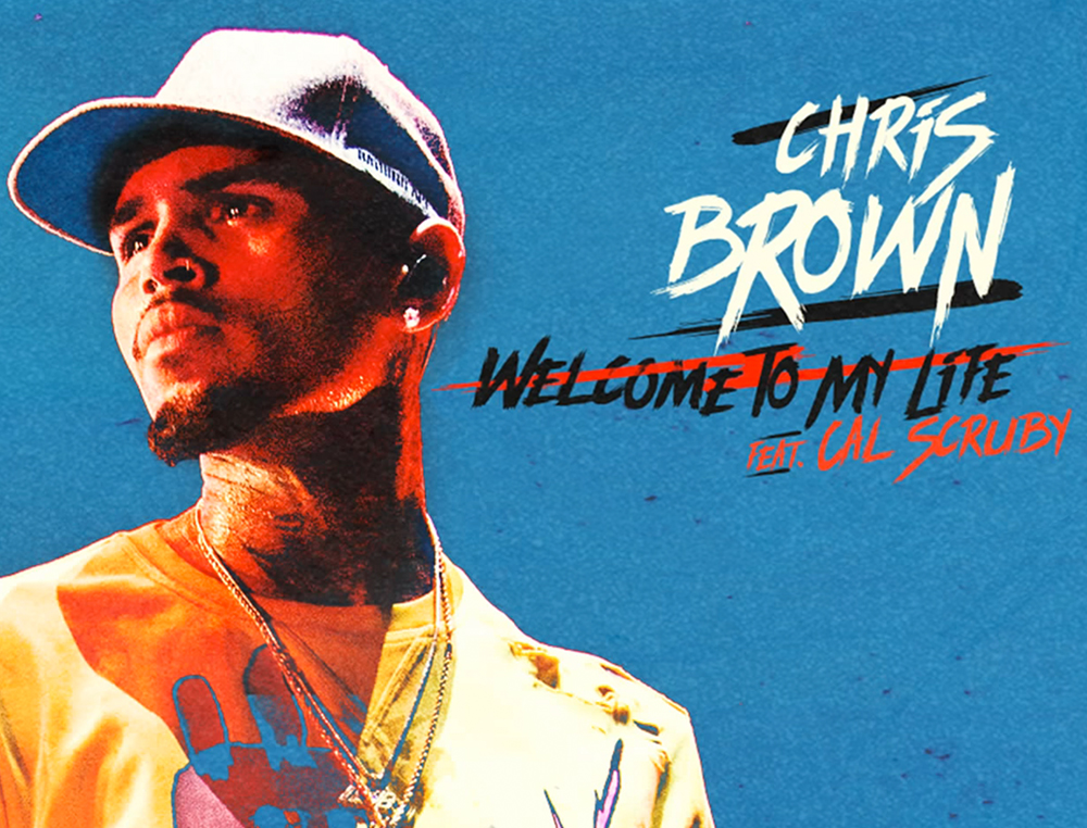 WELCOME TO MY LIFE  (CHRIS BROWN feat. CAL SCRUBY)  CREDIT/S: PRODUCER, WRITER - RELEASED 2017
