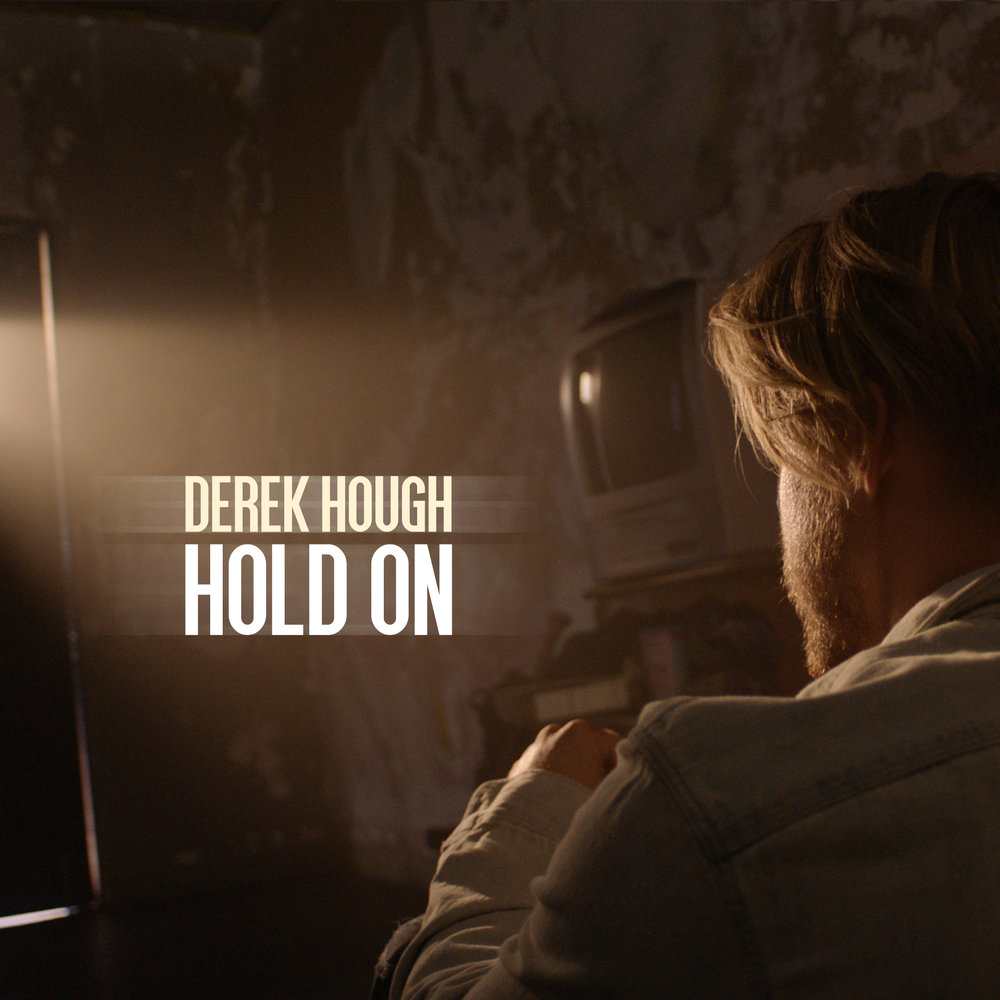 MUSIC   DEREK HOUGH - HOLD ON (SINGLE)    BUY ON   iTUNES  | LISTEN ON    APPLE MUSIC  ,   SPOTIFY ,  AMAZON,   GOOGLE PLAY