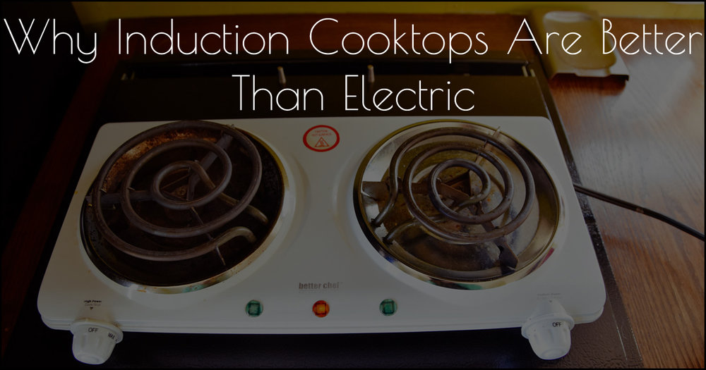Why Induction Cooktops Are Better DSC_0043_213328.jpg