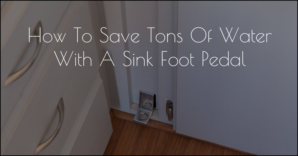 How To Save Water Foot Pedal DSCF0028.jpg