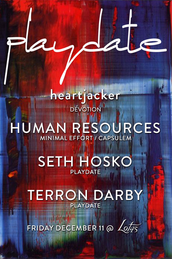 FRIDAY 10PM. Playdate is an intimate & vibrant experience of sound and art, made by a collective of intellects, artists, musicians, and friends. Playdate returns to Lot45 Fri Dec 11th with residents Seth Hosko, Terron Darby & their special guests DJ Heartjacker & DJ Duo Human Resources. Come be a part of Playdate's event series for a night of euphoria. Artwork by: Gerhard Richter
