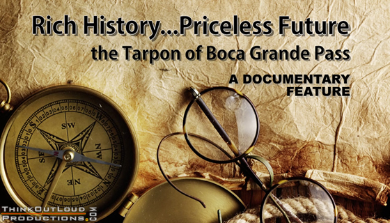 Producers/Shooters/Editors.  A full-length documentary that explores the history and future Florida's Boca Grande Pass tarpon fishery.