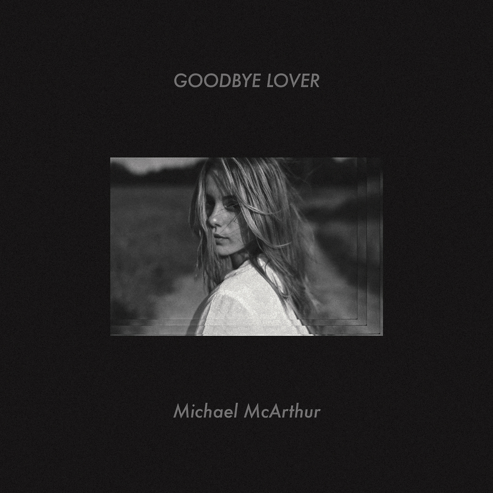 "Michael McArthur - ""Goodbye Lover"" Single Art"