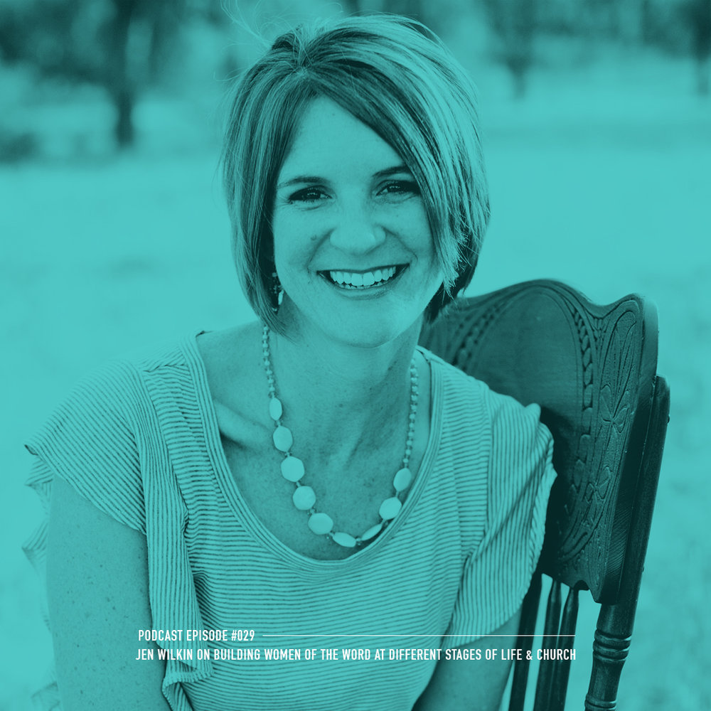 jen Wilkin: Building Women of the Word at Different Stages of Life & Church -